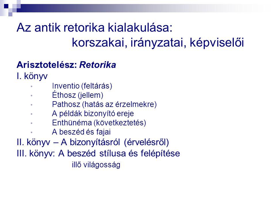 Az antik retorika kialakulása: korszakai, irányzatai, képviselői Arisztotelész: Retorika I.