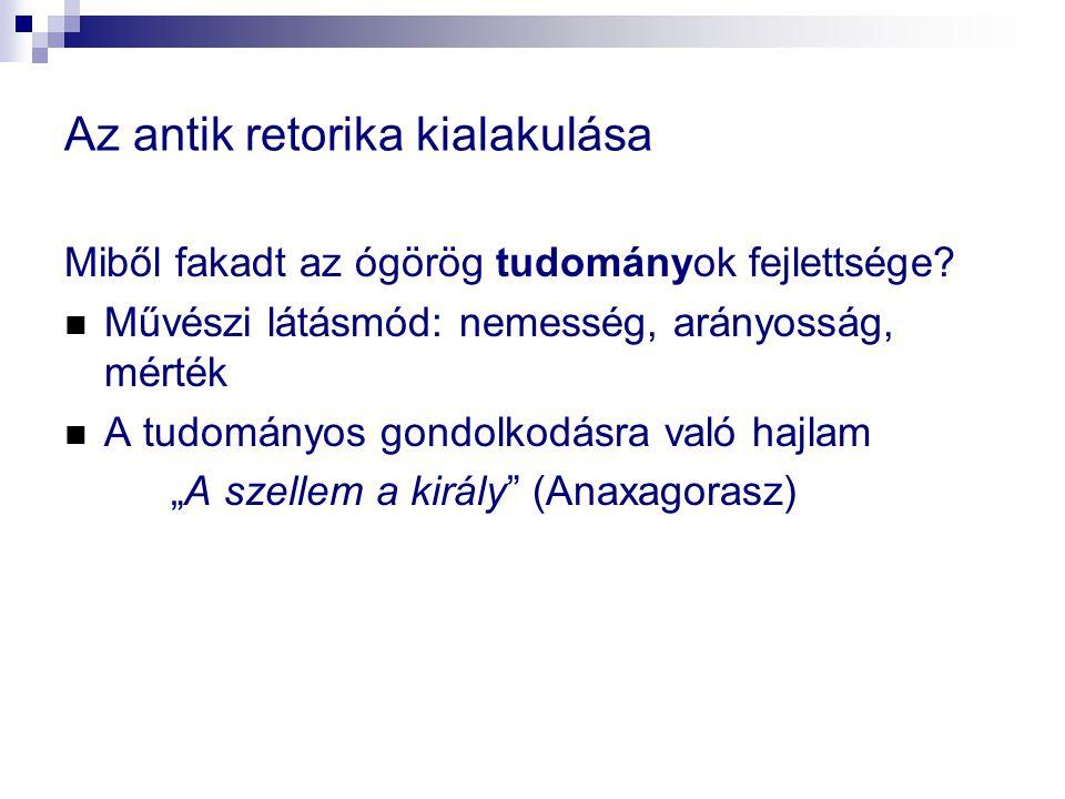 Az antik retorika kialakulása Miből fakadt az ógörög tudományok fejlettsége.