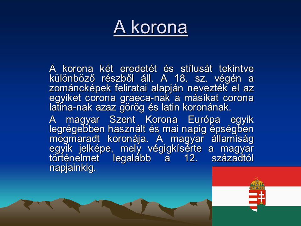 A korona A korona két eredetét és stílusát tekintve különböző részből áll. A 18. sz. végén a zománcképek feliratai alapján nevezték el az egyiket coro