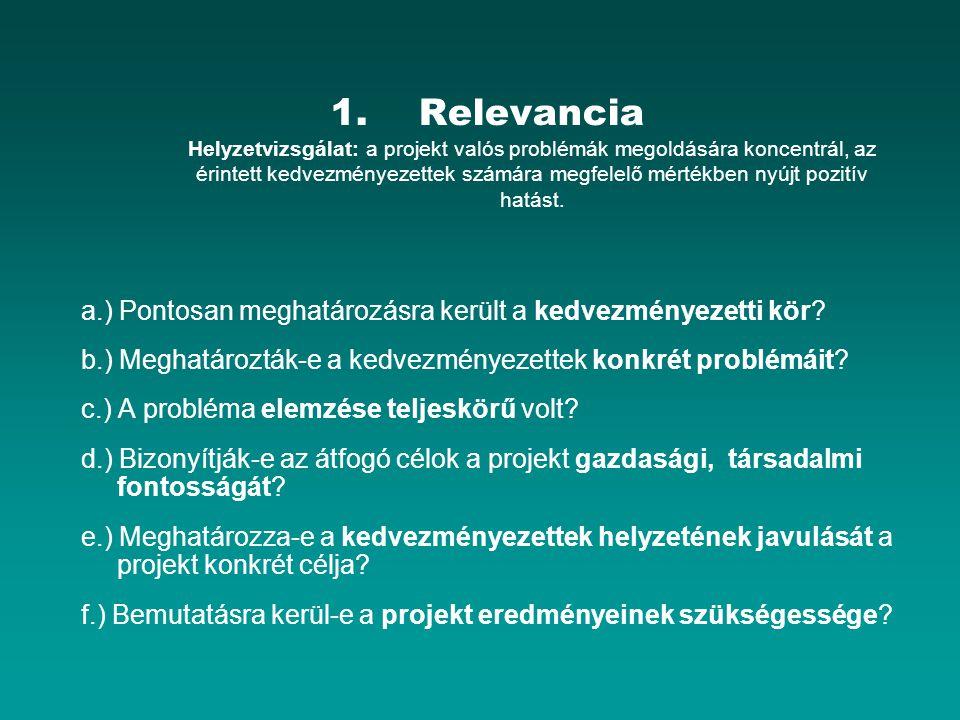 1.Relevancia Helyzetvizsgálat: a projekt valós problémák megoldására koncentrál, az érintett kedvezményezettek számára megfelelő mértékben nyújt pozitív hatást.
