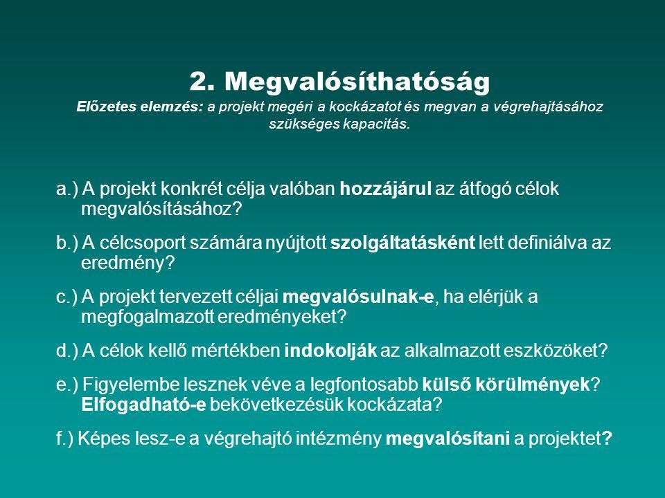 2. Megvalósíthatóság Előzetes elemzés: a projekt megéri a kockázatot és megvan a végrehajtásához szükséges kapacitás. a.) A projekt konkrét célja való