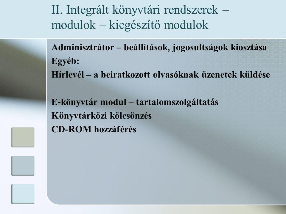 Adminisztrátor – beállítások, jogosultságok kiosztása Egyéb: Hírlevél – a beiratkozott olvasóknak üzenetek küldése E-könyvtár modul – tartalomszolgáltatás Könyvtárközi kölcsönzés CD-ROM hozzáférés II.