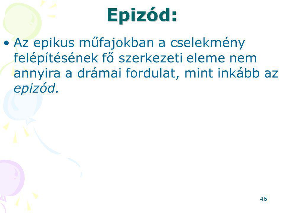 Epizód: Az epikus műfajokban a cselekmény felépítésének fő szerkezeti eleme nem annyira a drámai fordulat, mint inkább az epizód.