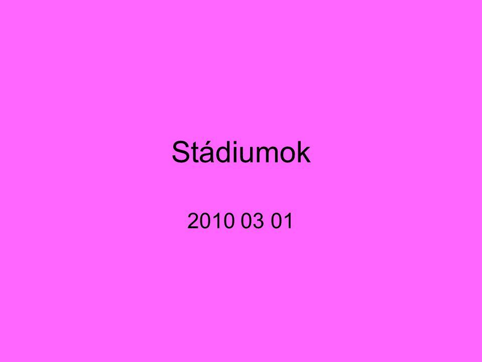 Stádiumok 2010 03 01