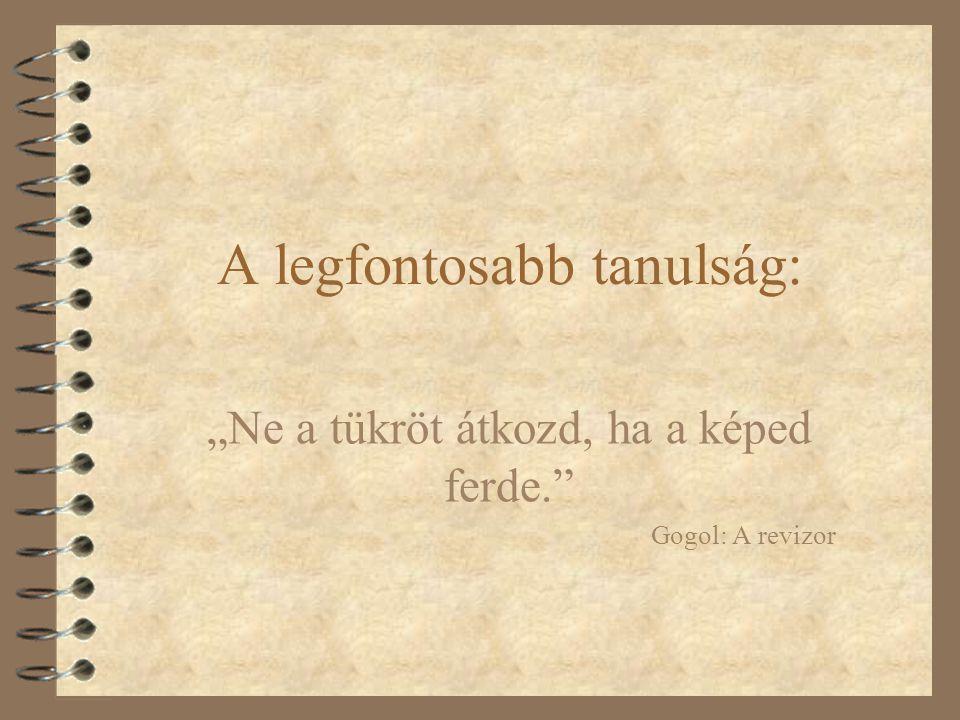 """A legfontosabb tanulság: """"Ne a tükröt átkozd, ha a képed ferde. Gogol: A revizor"""