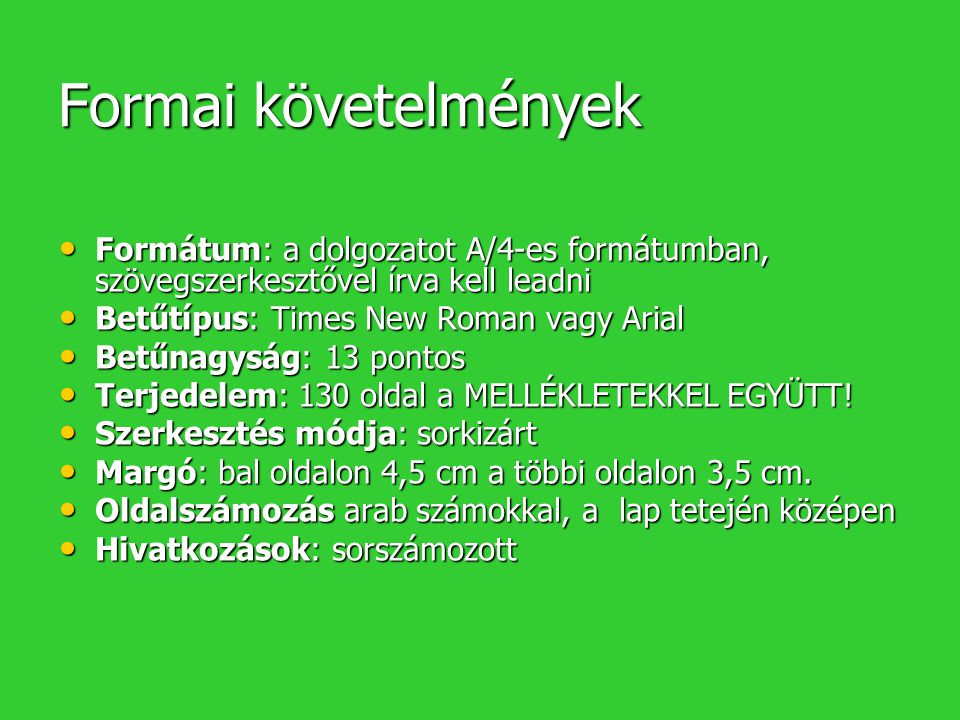 Formai követelmények Formátum: a dolgozatot A/4-es formátumban, szövegszerkesztővel írva kell leadni Formátum: a dolgozatot A/4-es formátumban, szöveg