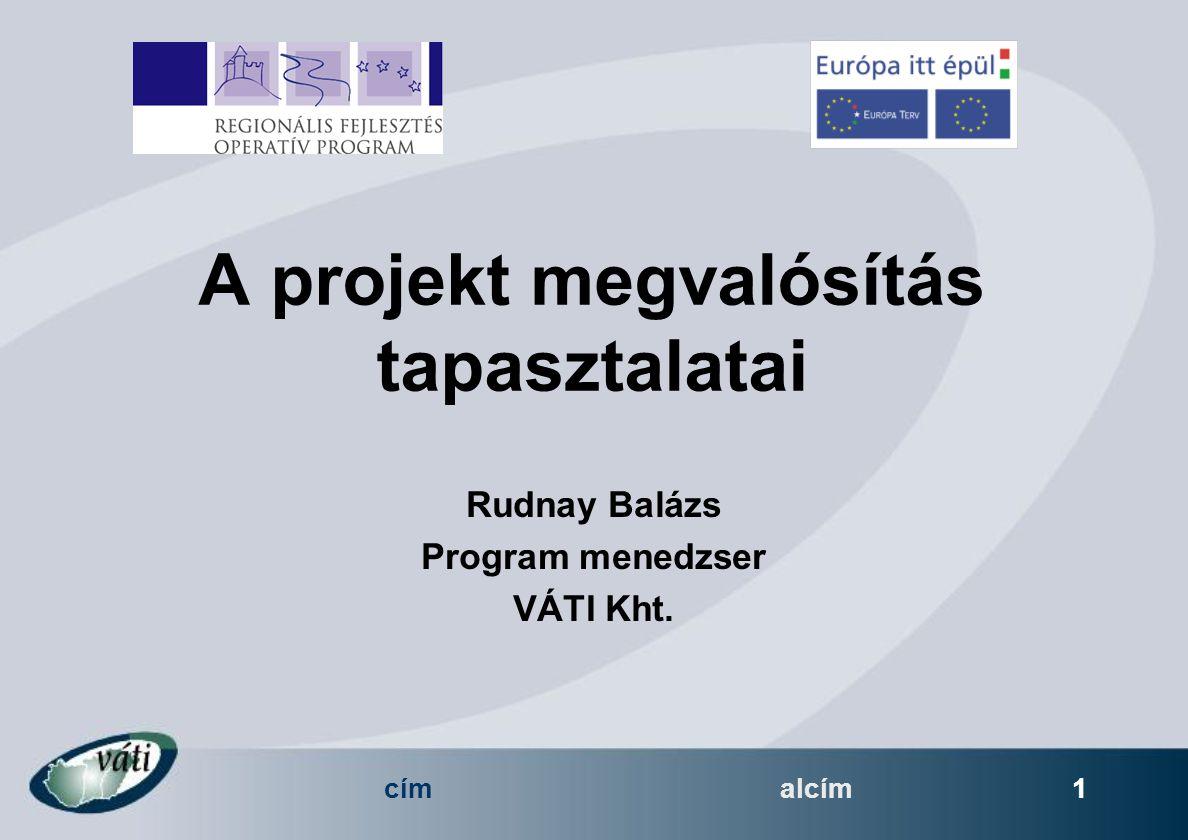 címalcím 1 A projekt megvalósítás tapasztalatai Rudnay Balázs Program menedzser VÁTI Kht.