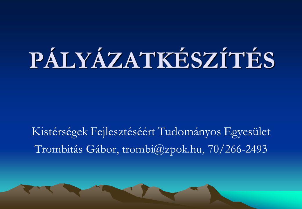 PÁLYÁZATKÉSZÍTÉS Kistérségek Fejlesztéséért Tudományos Egyesület Trombitás Gábor, trombi@zpok.hu, 70/266-2493