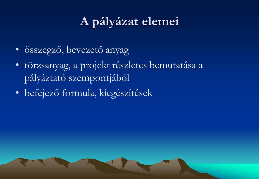 A pályázat elemei összegző, bevezető anyag törzsanyag, a projekt részletes bemutatása a pályáztató szempontjából befejező formula, kiegészítések