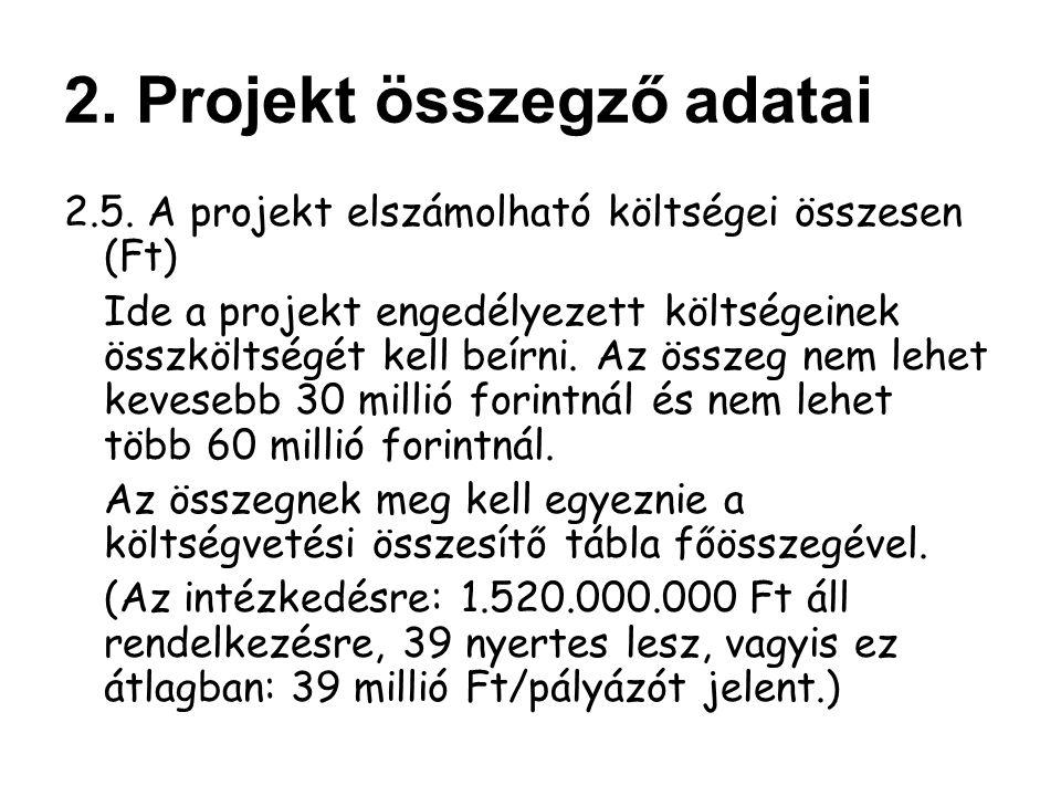 2.5. A projekt elszámolható költségei összesen (Ft) Ide a projekt engedélyezett költségeinek összköltségét kell beírni. Az összeg nem lehet kevesebb 3