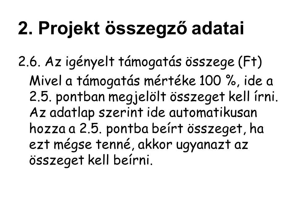 2.6.Az igényelt támogatás összege (Ft) Mivel a támogatás mértéke 100 %, ide a 2.5.