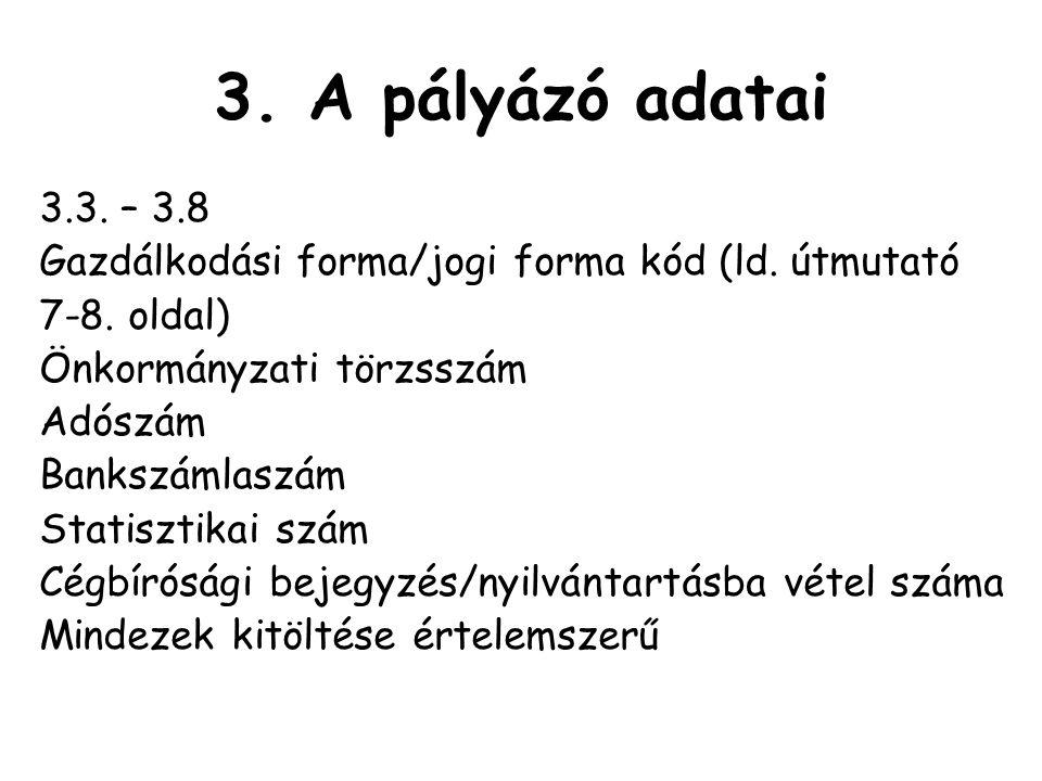 3.A pályázó adatai 3.3. – 3.8 Gazdálkodási forma/jogi forma kód (ld.