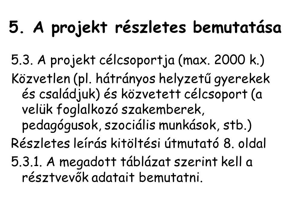 5.A projekt részletes bemutatása 5.3. A projekt célcsoportja (max.