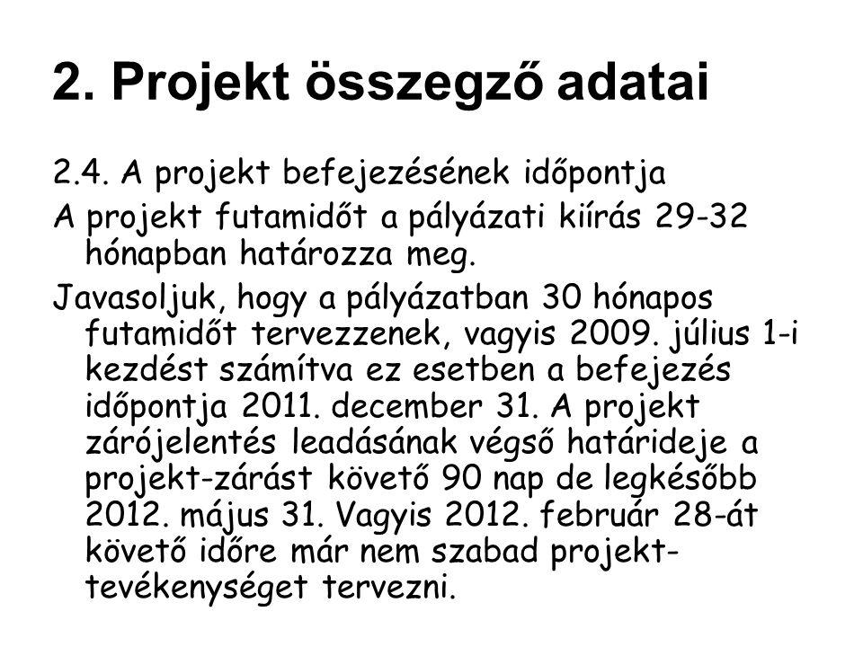 2.4. A projekt befejezésének időpontja A projekt futamidőt a pályázati kiírás 29-32 hónapban határozza meg. Javasoljuk, hogy a pályázatban 30 hónapos
