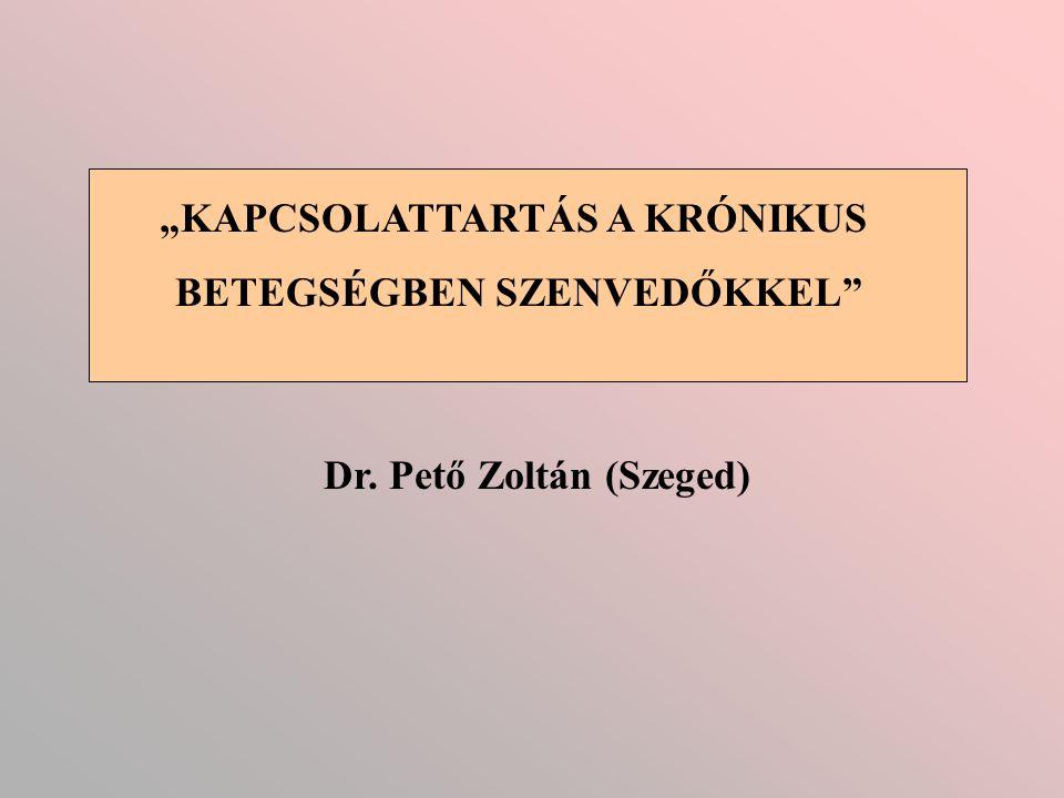 """Dr. Pető Zoltán (Szeged) """"KAPCSOLATTARTÁS A KRÓNIKUS BETEGSÉGBEN SZENVEDŐKKEL"""""""