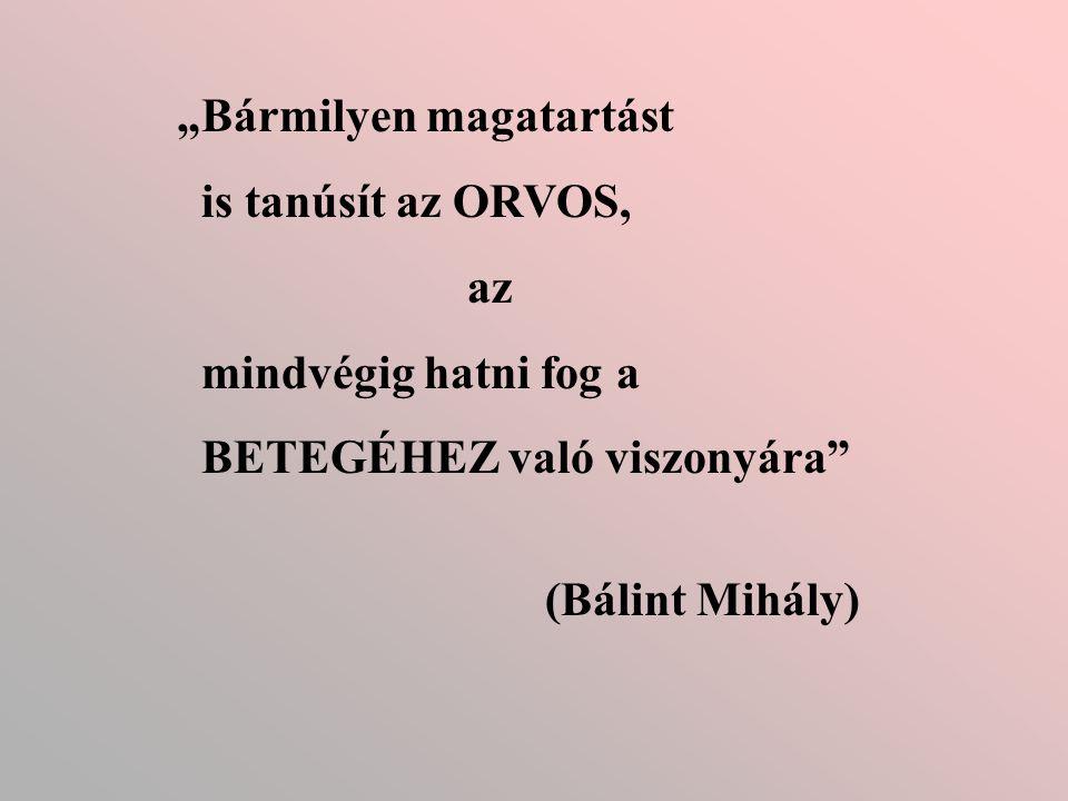 """""""Bármilyen magatartást is tanúsít az ORVOS, az mindvégig hatni fog a BETEGÉHEZ való viszonyára"""" (Bálint Mihály)"""