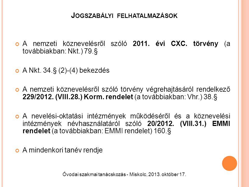 J OGSZABÁLYI FELHATALMAZÁSOK A nemzeti köznevelésről szóló 2011. évi CXC. törvény (a továbbiakban: Nkt.) 79.§ A Nkt. 34.§ (2)-(4) bekezdés A nemzeti k