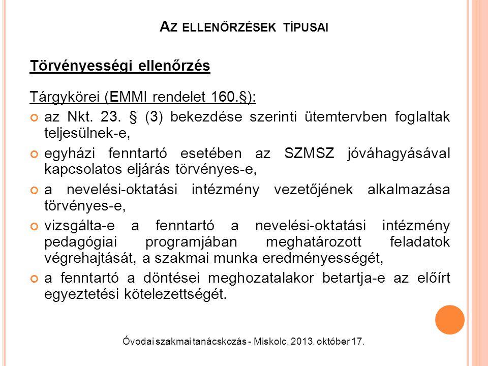 A Z ELLENŐRZÉSEK TÍPUSAI Törvényességi ellenőrzés Tárgykörei (EMMI rendelet 160.§): az Nkt. 23. § (3) bekezdése szerinti ütemtervben foglaltak teljesü
