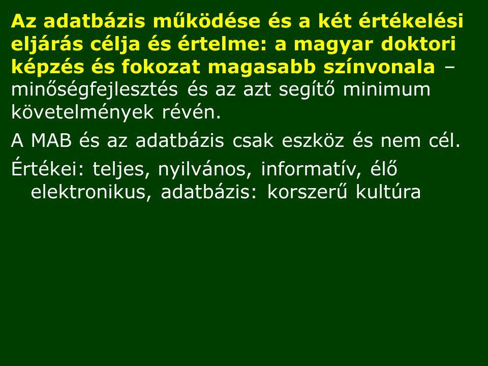 Az adatbázis működése és a két értékelési eljárás célja és értelme: a magyar doktori képzés és fokozat magasabb színvonala – minőségfejlesztés és az azt segítő minimum követelmények révén.