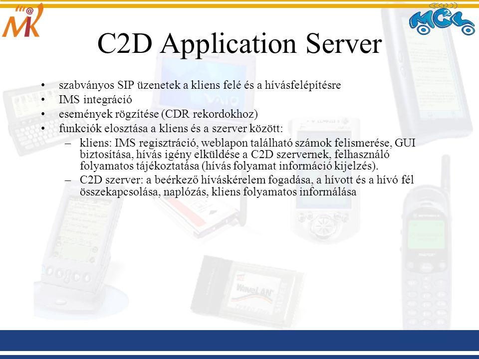 C2D Application Server szabványos SIP üzenetek a kliens felé és a hívásfelépítésre IMS integráció események rögzítése (CDR rekordokhoz) funkciók elosztása a kliens és a szerver között: –kliens: IMS regisztráció, weblapon található számok felismerése, GUI biztosítása, hívás igény elküldése a C2D szervernek, felhasználó folyamatos tájékoztatása (hívás folyamat információ kijelzés).