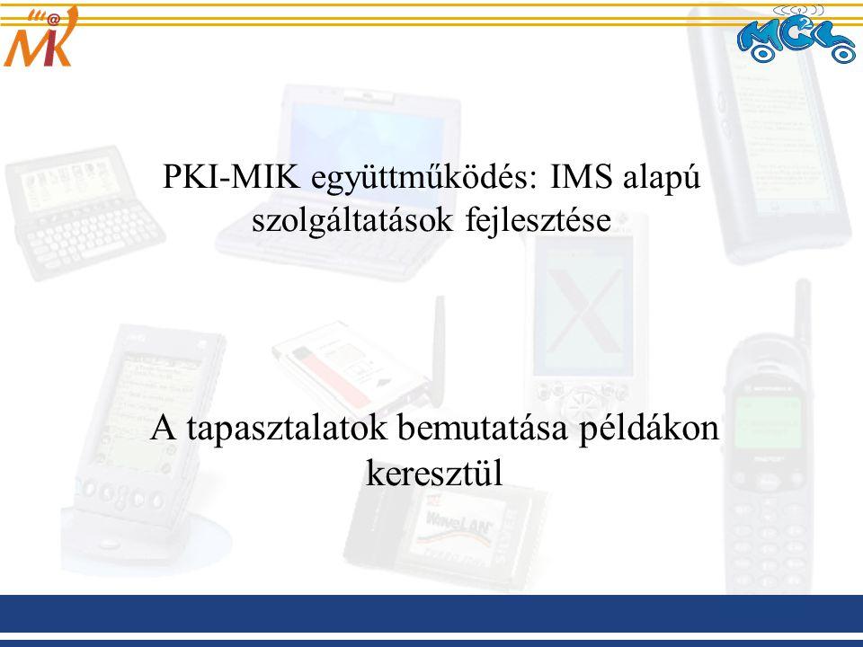 PKI-MIK együttműködés: IMS alapú szolgáltatások fejlesztése A tapasztalatok bemutatása példákon keresztül