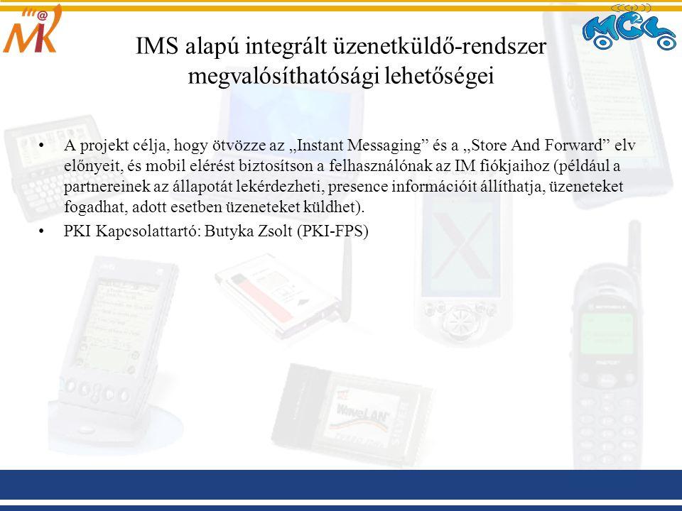 """IMS alapú integrált üzenetküldő ‑ rendszer megvalósíthatósági lehetőségei A projekt célja, hogy ötvözze az """"Instant Messaging és a """"Store And Forward elv előnyeit, és mobil elérést biztosítson a felhasználónak az IM fiókjaihoz (például a partnereinek az állapotát lekérdezheti, presence információit állíthatja, üzeneteket fogadhat, adott esetben üzeneteket küldhet)."""