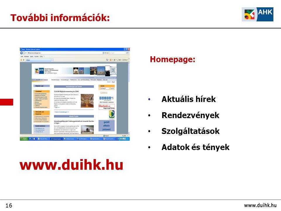 16 További információk: Aktuális hírek Rendezvények Szolgáltatások Adatok és tények www.duihk.hu Homepage: