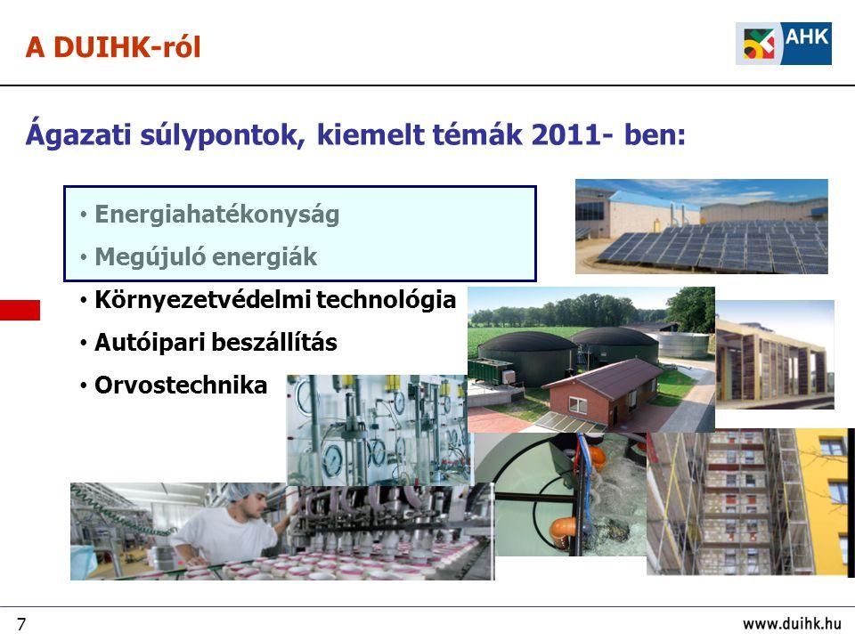 7 Ágazati súlypontok, kiemelt témák 2011- ben: Energiahatékonyság Megújuló energiák Környezetvédelmi technológia Autóipari beszállítás Orvostechnika A DUIHK-ról