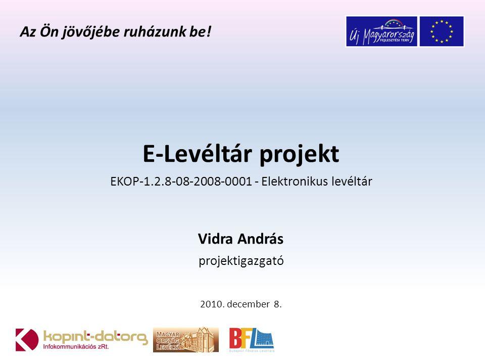 E-Levéltár projekt EKOP-1.2.8-08-2008-0001 - Elektronikus levéltár Vidra András projektigazgató 2010.
