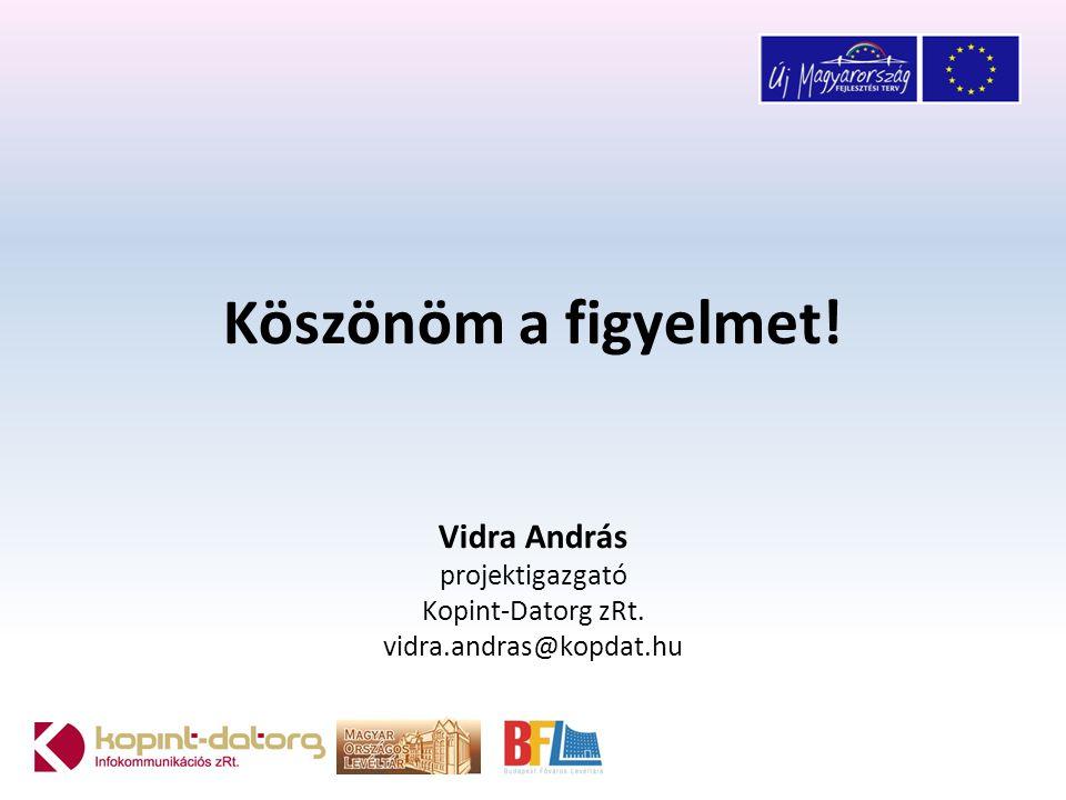 Köszönöm a figyelmet! Vidra András projektigazgató Kopint-Datorg zRt. vidra.andras@kopdat.hu