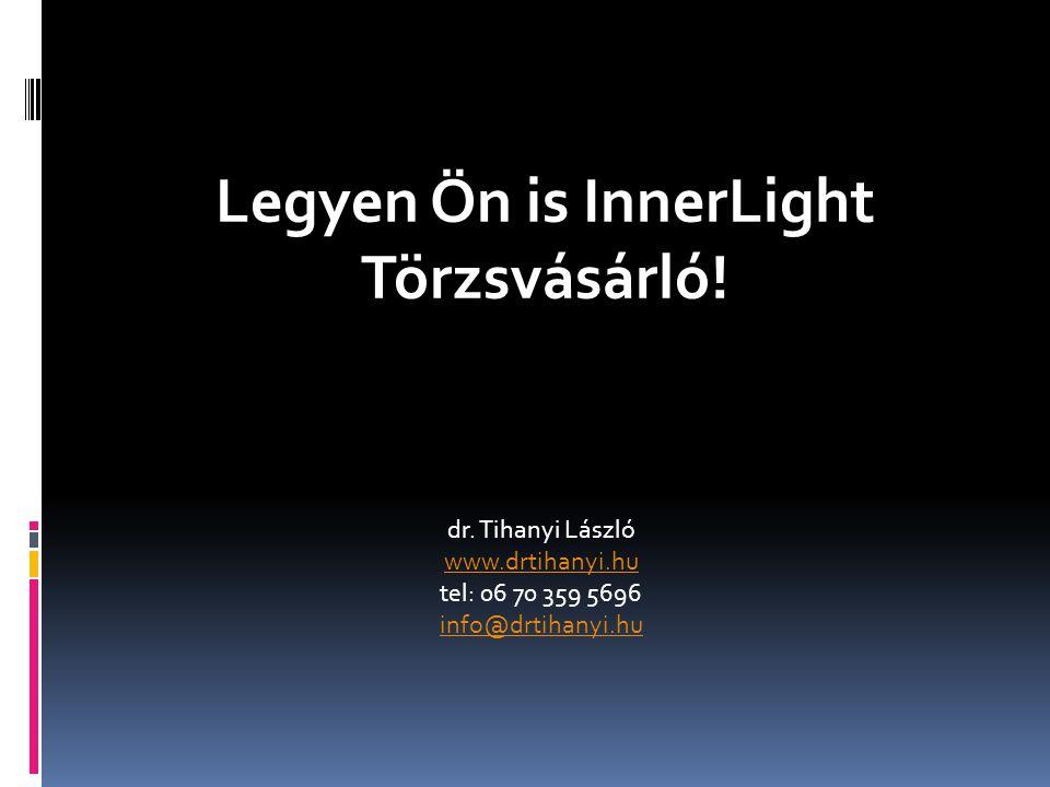 Legyen Ön is InnerLight Törzsvásárló! dr. Tihanyi László www.drtihanyi.hu www.drtihanyi.hu tel: 06 70 359 5696 info@drtihanyi.hu