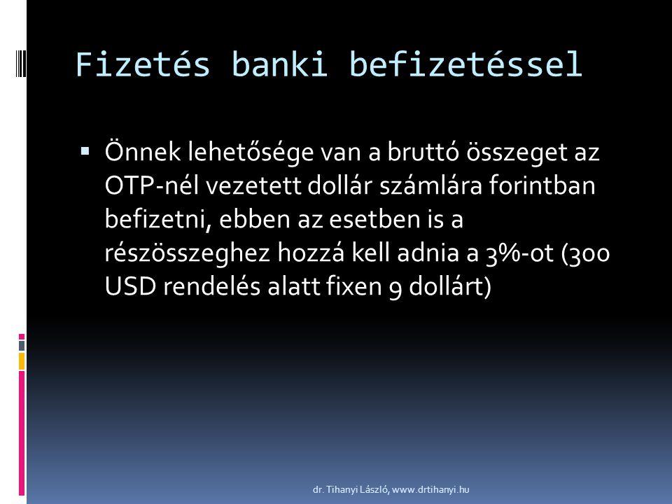 Fizetés banki befizetéssel  Önnek lehetősége van a bruttó összeget az OTP-nél vezetett dollár számlára forintban befizetni, ebben az esetben is a részösszeghez hozzá kell adnia a 3%-ot (300 USD rendelés alatt fixen 9 dollárt) dr.