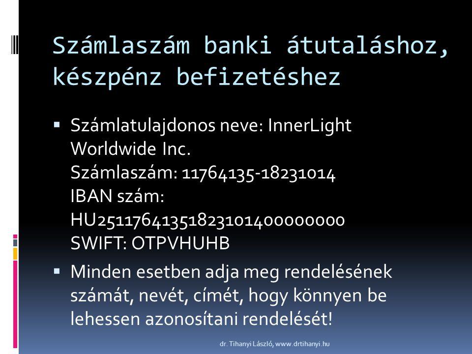 Számlaszám banki átutaláshoz, készpénz befizetéshez  Számlatulajdonos neve: InnerLight Worldwide Inc. Számlaszám: 11764135-18231014 IBAN szám: HU2511