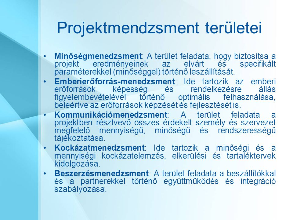 Projektmendzsment területei Minőségmenedzsment: A terület feladata, hogy biztosítsa a projekt eredményeinek az elvárt és specifikált paraméterekkel (m