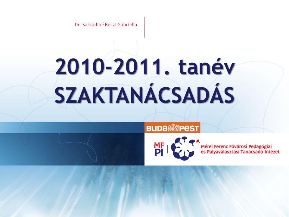 VEZETÉKNÉV KERESZTNÉV 2010-2011. tanév SZAKTANÁCSADÁS Dr. Sarkadiné Keszi Gabriella