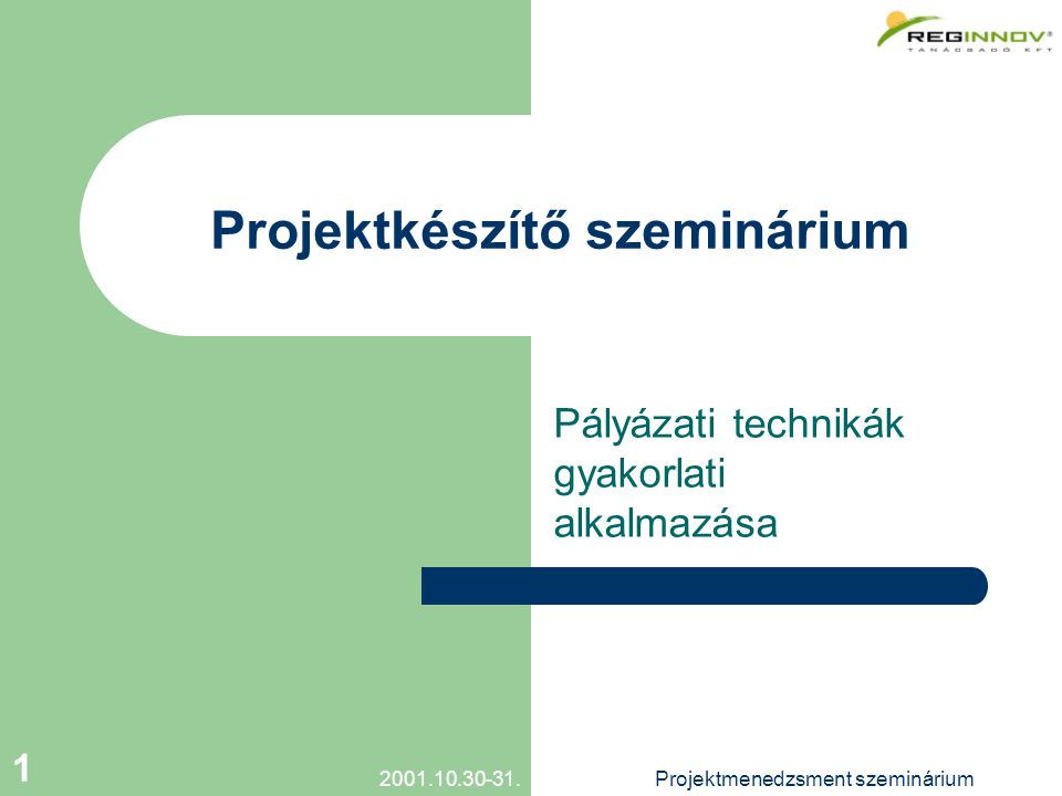 2001.10.30-31.Projektmenedzsment szeminárium 1 Projektkészítő szeminárium Pályázati technikák gyakorlati alkalmazása
