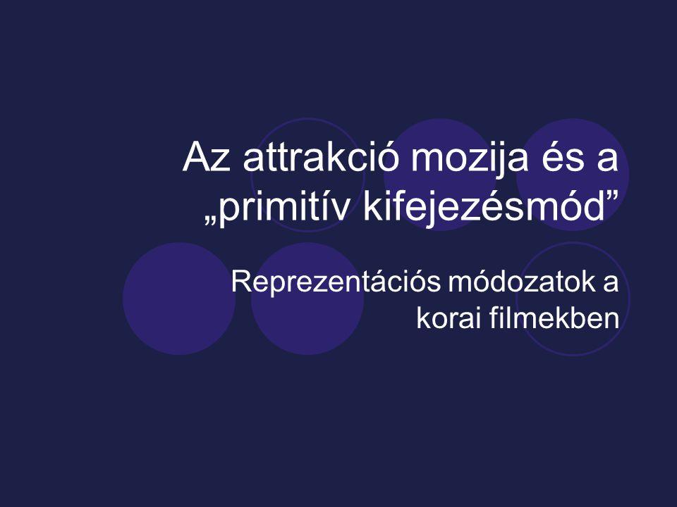"""Az attrakció mozija és a """"primitív kifejezésmód Reprezentációs módozatok a korai filmekben"""