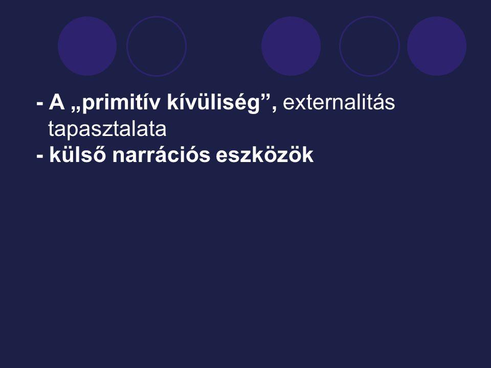 """- A """"primitív kívüliség"""", externalitás tapasztalata - külső narrációs eszközök"""