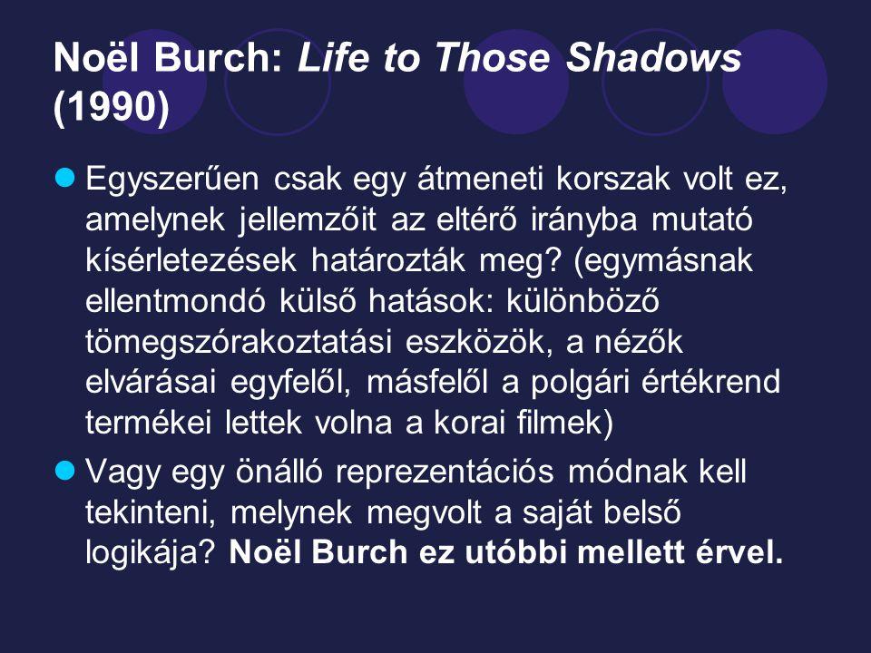 Noël Burch: Life to Those Shadows (1990) Egyszerűen csak egy átmeneti korszak volt ez, amelynek jellemzőit az eltérő irányba mutató kísérletezések határozták meg.