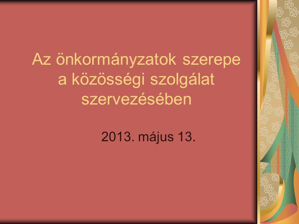 Az önkormányzatok szerepe a közösségi szolgálat szervezésében 2013. május 13.