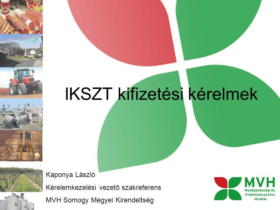 IKSZT kifizetési kérelmek Kaponya László Kérelemkezelési vezető szakreferens MVH Somogy Megyei Kirendeltség