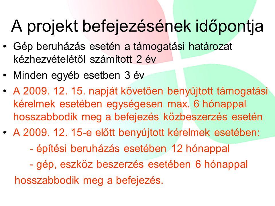 A projekt befejezésének időpontja Gép beruházás esetén a támogatási határozat kézhezvételétől számított 2 év Minden egyéb esetben 3 év A 2009. 12. 15.