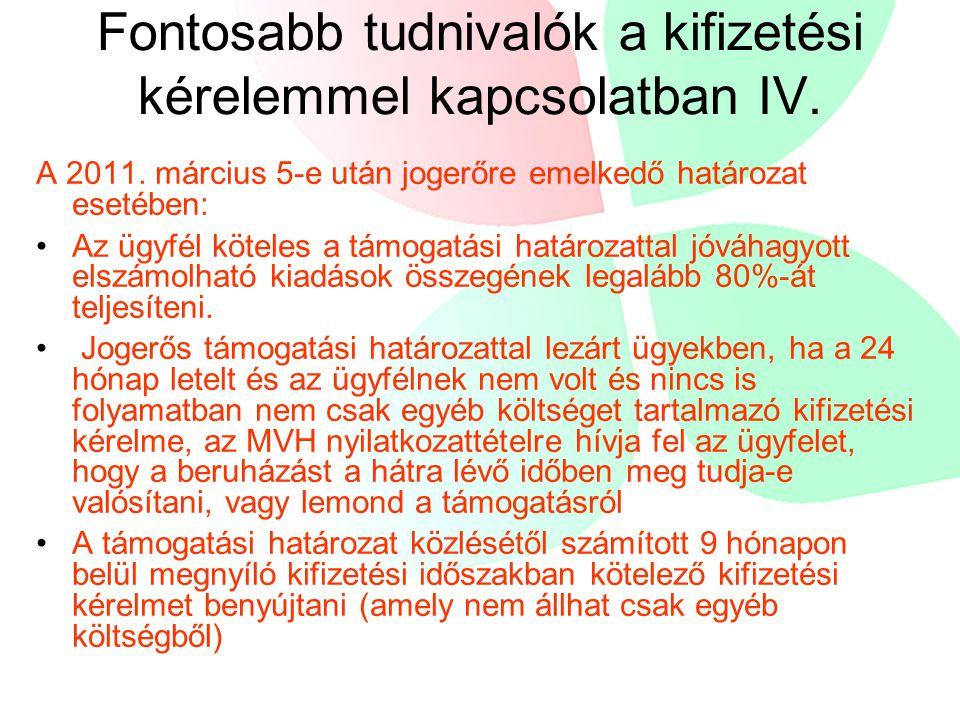 Fontosabb tudnivalók a kifizetési kérelemmel kapcsolatban IV. A 2011. március 5-e után jogerőre emelkedő határozat esetében: Az ügyfél köteles a támog