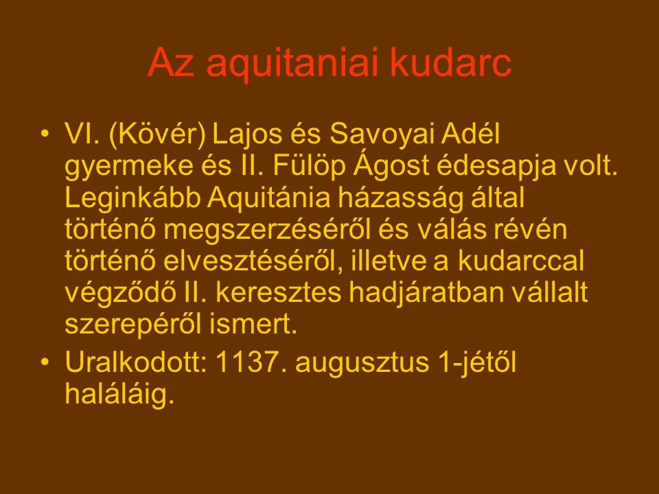 Az aquitaniai kudarc VI. (Kövér) Lajos és Savoyai Adél gyermeke és II. Fülöp Ágost édesapja volt. Leginkább Aquitánia házasság által történő megszerzé