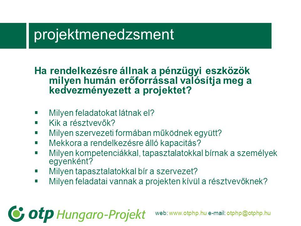web: www.otphp.hu e-mail: otphp@otphp.hu projektmenedzsment Ha rendelkezésre állnak a pénzügyi eszközök milyen humán erőforrással valósítja meg a kedvezményezett a projektet.