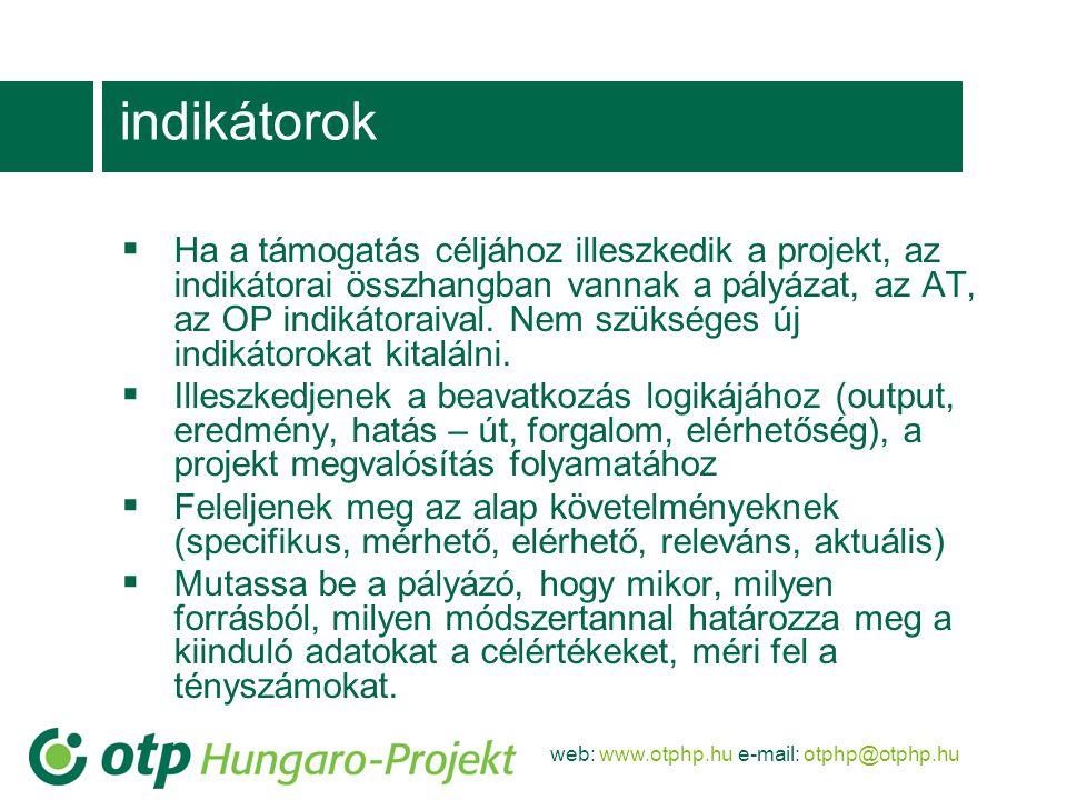 web: www.otphp.hu e-mail: otphp@otphp.hu indikátorok  Ha a támogatás céljához illeszkedik a projekt, az indikátorai összhangban vannak a pályázat, az AT, az OP indikátoraival.