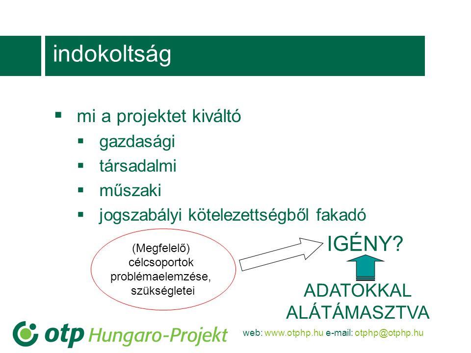 web: www.otphp.hu e-mail: otphp@otphp.hu projekttartalom  Ha illeszkedik a támogatási célokhoz és jogosult a pályázó:  Mik az elérendő célok, mik a célcsoport szükségletei.