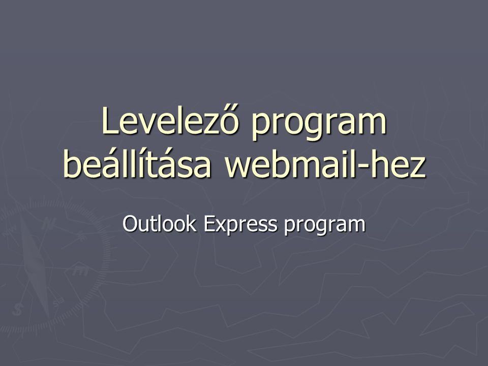 Program beállítása 1.Indítsa el az Outlook Express 6.0 programot; 2.