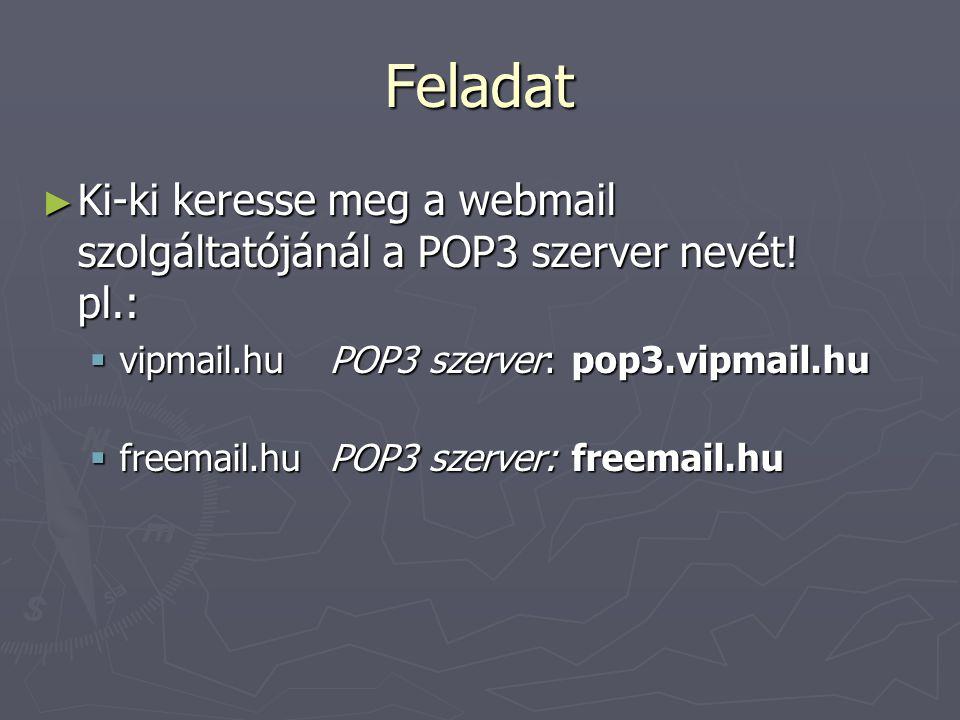 A levelezéshez szükséges adatok ► Levélfogadó számítógép (POP3) neve; ► Levélküldő számítógép (SMTP) neve (a POP3 és SMTP egyezni szokott); ► Felhaszn