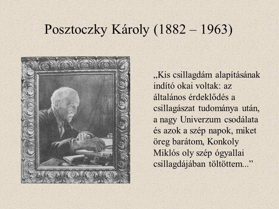 """Posztoczky Károly (1882 – 1963) """"Kis csillagdám alapításának indító okai voltak: az általános érdeklődés a csillagászat tudománya után, a nagy Univerzum csodálata és azok a szép napok, miket öreg barátom, Konkoly Miklós oly szép ógyallai csillagdájában töltöttem..."""